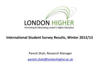 Paresh Shah, Research Manager paresh.shah@londonhigher.ac.uk