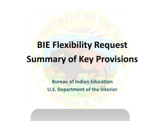 BIE Flexibility Request Summary of Key Provisions Bureau of Indian Education
