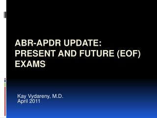 ABR-APDR Update: Present  and Future (EOF)   Exams