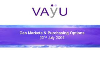 Gas Markets & Purchasing Options 22 nd  July 2004