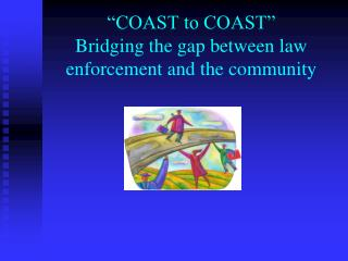 """COAST to COAST"" Bridging the gap between law enforcement and the community"