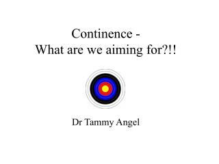 Continence -  What are we aiming for?!!