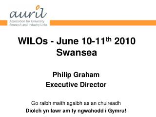WILOs - June 10-11 th  2010 Swansea