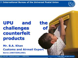 UPU and the challenges   of counterfeit products