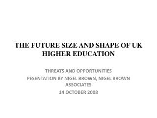 THE FUTURE SIZE AND SHAPE OF UK HIGHER EDUCATION