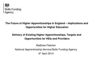 Matthew Fletcher National Apprenticeship Service/Skills Funding Agency 4 th  April 2014