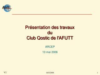 Présentation des travaux  du  Club Qostic de l'AFUTT