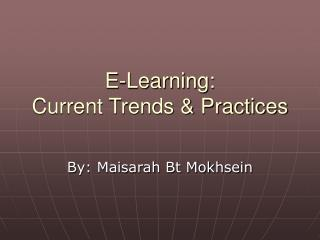 E-Learning:  Current Trends & Practices