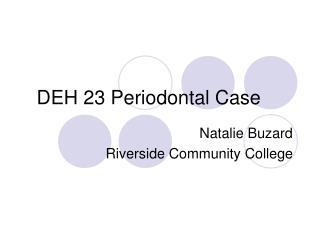 DEH 23 Periodontal Case