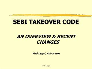 SEBI TAKEOVER CODE AN OVERVIEW & RECENT CHANGES VNS Legal, Advocates