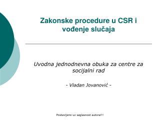 Zakonske procedure u CSR i vođenje slučaja