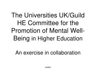 The Universities UK/Guild HE Committee for the Promotion of Mental Well-Being  in Higher Education