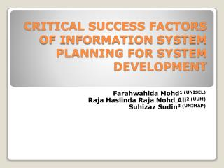 CRITICAL SUCCESS FACTORS OF INFORMATION SYSTEM PLANNING FOR SYSTEM DEVELOPMENT