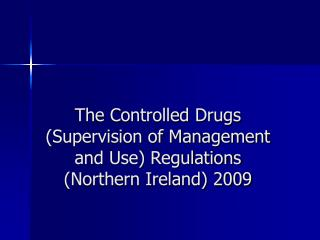 The Controlled Drugs Supervision of Management and Use Regulations Northern Ireland 2009