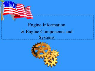 Engine Information & Engine Components and Systems