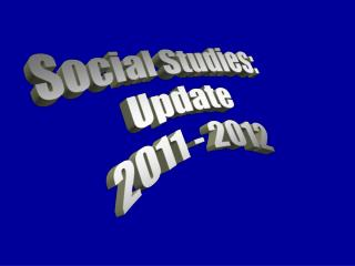 Social Studies: Update 2011 - 2012