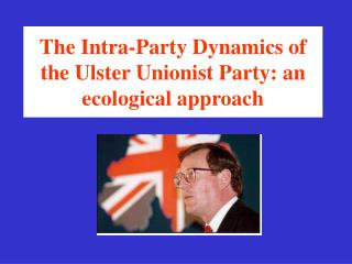 The Intra-Party Dynamics of the Ulster Unionist Party: an ecological approach