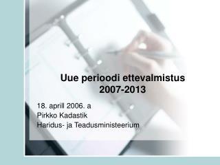 Uue perioodi ettevalmistus  2007-2013