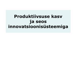 Produktiivsuse kasv  ja seos innovatsioonisüsteemiga