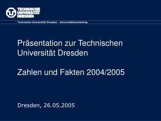 Präsentation zur Technischen Universität Dresden Zahlen und Fakten 2004/2005