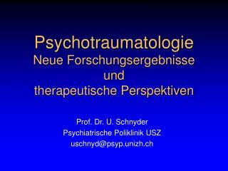 Psychotraumatologie Neue Forschungsergebnisse  und  therapeutische Perspektiven