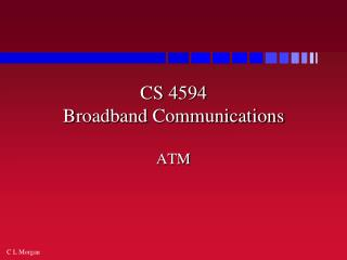 CS 4594  Broadband Communications