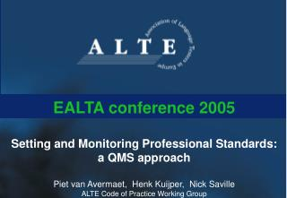 EALTA conference 2005  Setting and Monitoring Professional Standards:  a QMS approach  Piet van Avermaet,  Henk Kuijper,