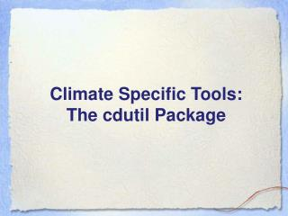 Climate Specific Tools:  The cdutil Package