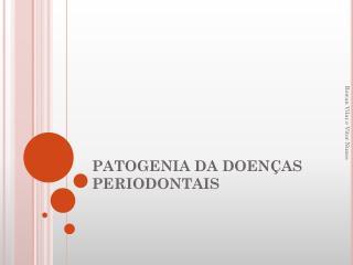 PATOGENIA DA DOEN AS PERIODONTAIS