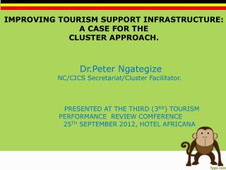 IMPROVING TOURISM SUPPORT INFRASTRUCTURE: A CASE FOR THE  CLUSTER APPROACH.