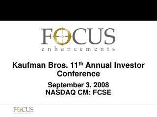 Kaufman Bros. 11 th  Annual Investor Conference September 3, 2008 NASDAQ CM: FCSE