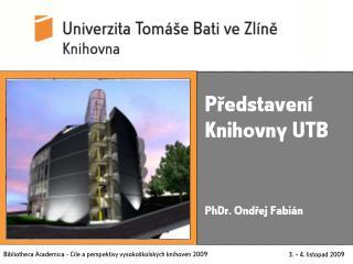 Představení  K nihovny UTB PhDr. Ondřej Fabián