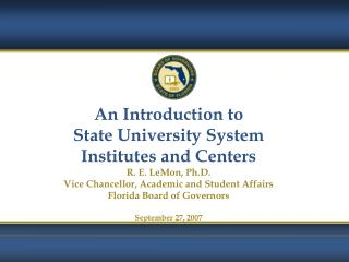 An Introduction to  State University System Institutes and Centers R. E. LeMon, Ph.D.