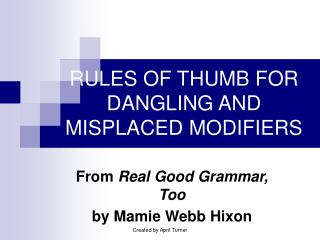 RULES OF THUMB FOR DANGLING AND MISPLACED MODIFIERS