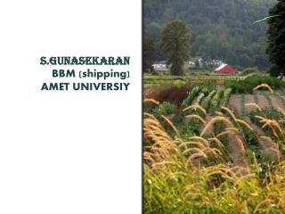 S.GUNASEKARAN BBM (shipping) AMET UNIVERSIY