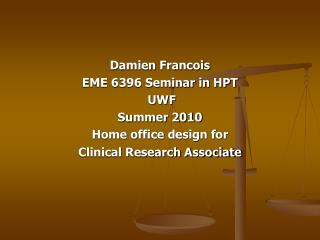 Damien Francois  EME 6396 Seminar in HPT   UWF  Summer 2010 Home office design for