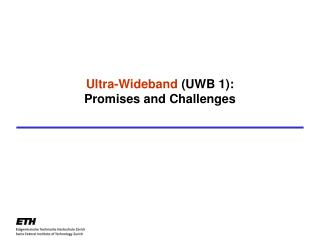 Ultra-Wideband  (UWB 1):  Promises and Challenges