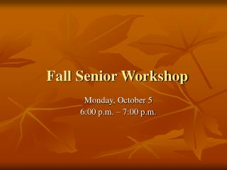Fall Senior Workshop