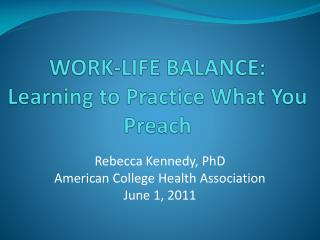 WORK-LIFE BALANCE:  Learning to Practice What You Preach
