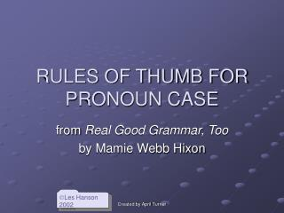 RULES OF THUMB FOR PRONOUN CASE