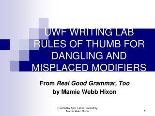 UWF WRITING LAB RULES OF THUMB FOR DANGLING AND MISPLACED MODIFIERS