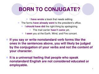 BORN TO CONJUGATE?