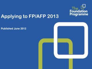 Applying to FP/AFP 2013  Published June 2012