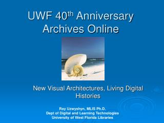 UWF 40 th  Anniversary Archives Online