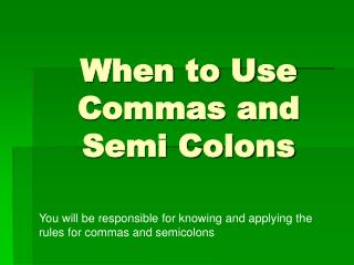 When to Use Commas and Semi Colons