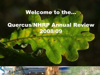 Welcome to the� Quercus/NHRP Annual Review 2008/09