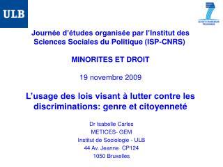 Dr Isabelle Carles  METICES- GEM Institut de Sociologie - ULB 44 Av. Jeanne  CP124 1050 Bruxelles