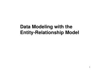 Data Modeling with the 	Entity-Relationship Model