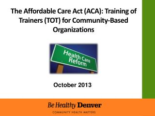 The Affordable Care Act (ACA): Training of Trainers (TOT) for Community-Based Organizations