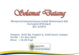 Mesyuarat Jawatankuasa Induk Konvensyen KIK Peringkat IPTA Ke -9  Bil .  2/2013